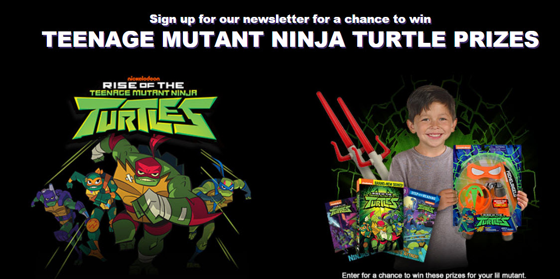 10 WINNERS! Sign up for the Nick Jr. newsletter for a chance to win one of 10 Teenage Mutant Ninja Turtles prize packs.