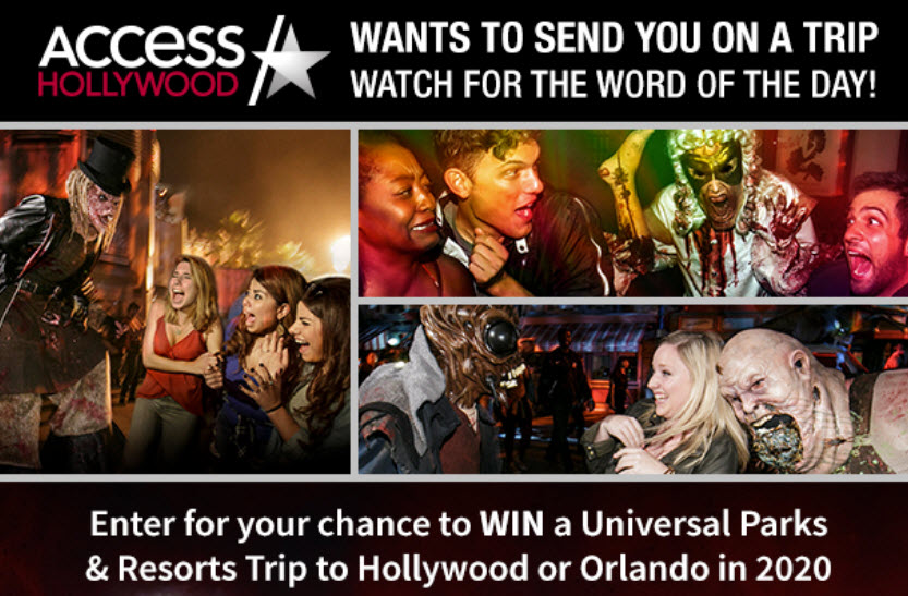Click Here to get the Access Hollywood word of the day to win a trip to Universal Orlando Resort or Universal Studios Hollywood in Los Angeles, California