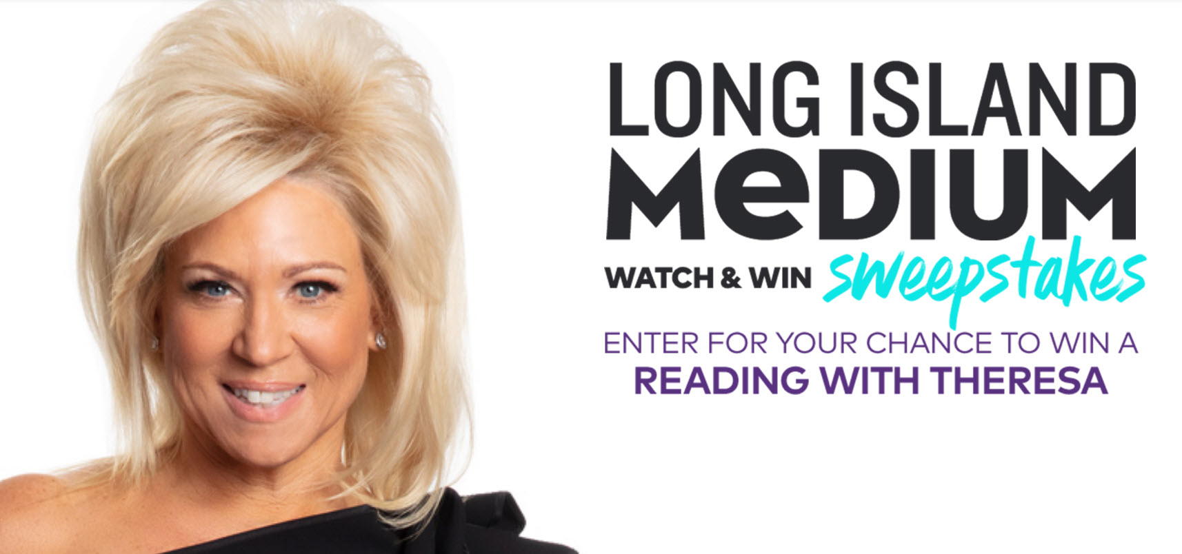 Enter for your chance to win a reading from the Long Island Medium, Theresa Caputo. The grand prize winner will win a trip to New York City with a meet and greet with Theresa. Submit the weekly code for your chance to win a 1-on-1 reading with Theresa! One unique code will be revealed each week unlocking more chances for you to win.