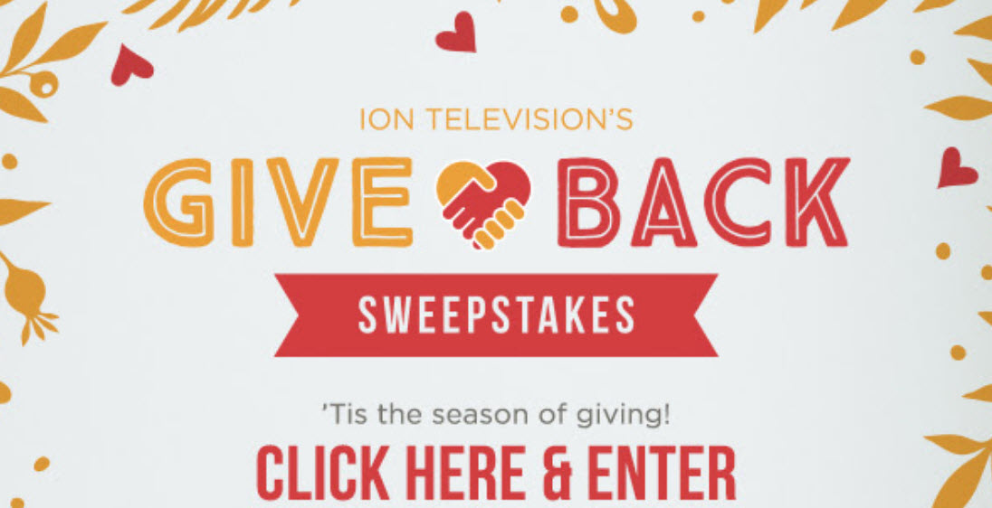 'Tis the season of giving! Enter ION Television's Give Back Sweepstakes for your chance to win a Thanksgiving food basket valued at $500 plusION will donate $2,500 to a charitable cause supporting the winner's local community!