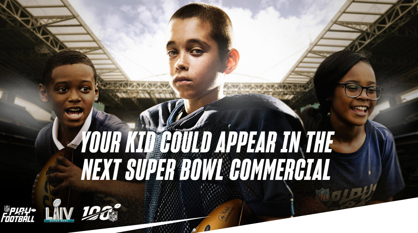 32 TRIP WINNERS! Enter your child for your chance to win a trip for 2 to attend Super Bowl LIV this February in Miami, Florida. Enter and your kid could appear in the next Super Bowl commercial.