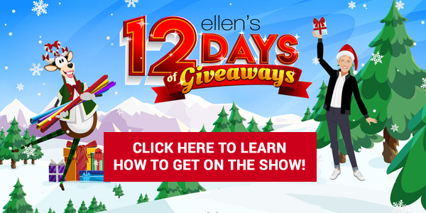 Learn how to get on Ellen's 12 days of giveaways show