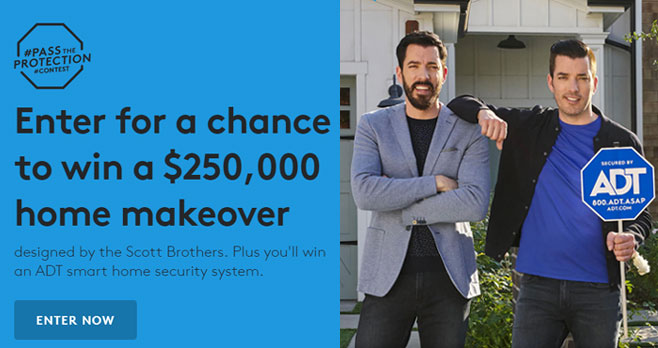 Enter for a chance to win a $250,000 home makeover from #ADT #PassTheProtection designed by the Scott Brothers. The ADT Pass the Protection Contest is sponsored by ADT LLC.