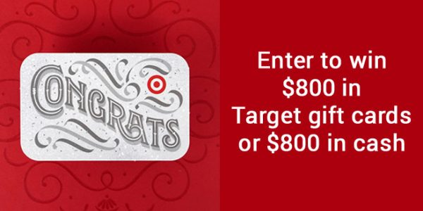Enter for your chance to win a $800 Target gift card or $800 in Cash.