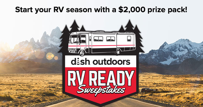 Start your RV season with a $2,000 grand prize from DISH Outdoors Plus one winner will be chosen each week to win a special prize pack.