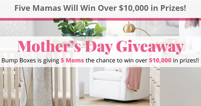 This Mother's Day, every Mama deserves to know she is loved so Bump Boxes is giving you the chance to win over $10,000 in Prizes!! And there won't be one winner... they will choose 5 winners!