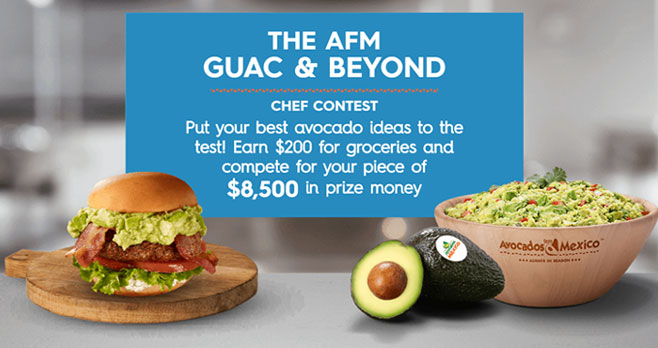 Put your best avocado ideas to the test! Earn $200 for groceries and compete for your piece of $8,500 in prize money. Share your inspirations that showcase the versatility of guac in its many forms, and showcase year-round uses for fresh Avocados From Mexico. AFM will reward the top 100 participating chefs with $200 for groceries, and the opportunity to compete for a grand prize of $5000.