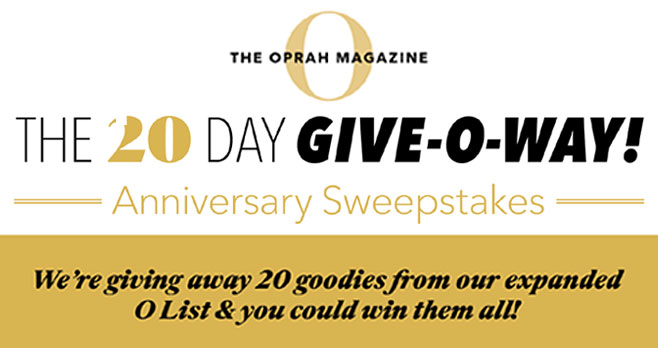 Enter for your chance to win O List 20th Anniversary Give-O-way daily for your chance to win 1 of 20 grand prizes, each valued at over $3,000! O is celebrating it's 20th anniversary by giving 20 lucky readers all 20 goodies from the expanded O List!