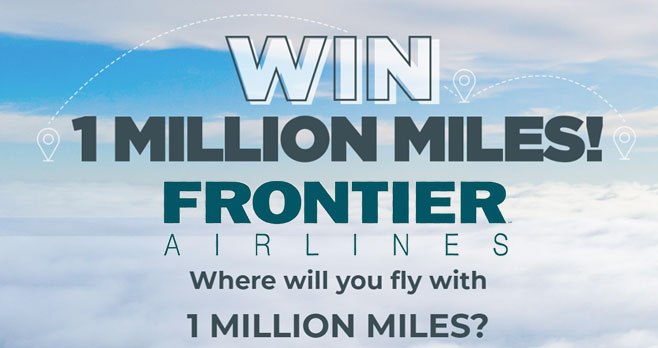 Enter for your chance to win 1,000,000 Frontier Airline miles! Where will you fly with 1 MILLION MILES?