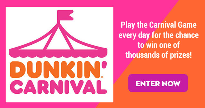 It's time to play the Dunkin' Carnival game each day to earn sweepstakes toward the grand prize of your choice and win one of thousands of prizes instantly!