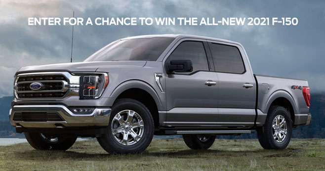 Enter for your chance to win the All-New 2021 Ford F-150 Truck valued at $50,000! The 2021 Ford F-150 will arrive this Fall and it promises to be the most technically advanced and connected truck on the road.