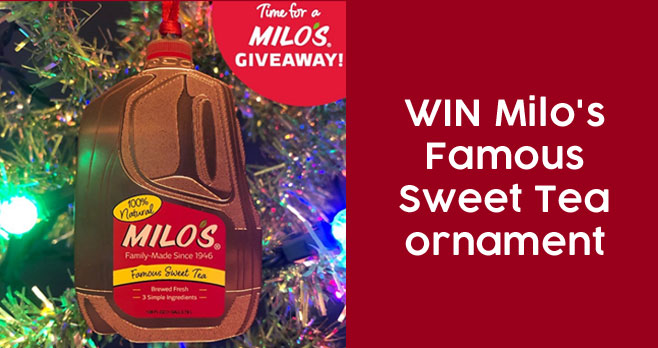 Enter to win a Milo's Famous Sweet Tea Gallon ornament. We will select 100 lucky winners on November 30th. Please allow 4 - 6 weeks for delivery. See complete sweepstakes rules below entry form.