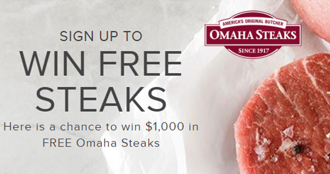 Enter for your chance to win free steaks from Omaha Steaks! Here is a chance to win $1,000 in FREE Omaha Steaks.Want to improve your chances of winning? Enter daily (only one entry will be accepted per day)!
