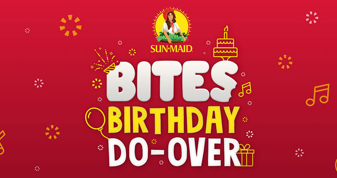 Sun-Maid is helping 52 lucky winners have the birthday do-overs they deserve. Winners will receive a birthday do-over kit, packed with Sun-Maid Bites and all the party essentials, so they can celebrate their special day the way everyone should.