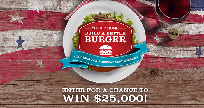 Share your best burger recipe for your chance to win $25,000 in cash! For 25 years, the Sutter Home Build a Better Burger Recipe Contest has paired one of America's favorite wines with America's favorite food - the burger - encouraging everyday cooks to create recipes and pairings