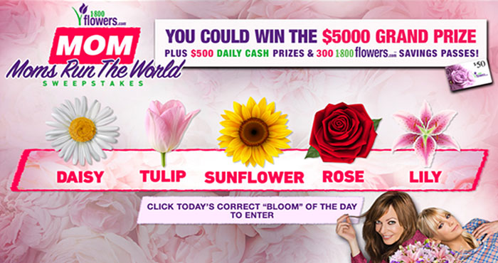 "It's the MOM's Run the World Sweepstakes. Watch the syndicated episodes of ""MOM"" weekdays for the ""bloom of the day"" and enter to win $5,000 in cash and Free Flowers from 1-800-Flowers. Plus, daily winners will win $500 in cash plus free flowers from 1-800-Flowers."