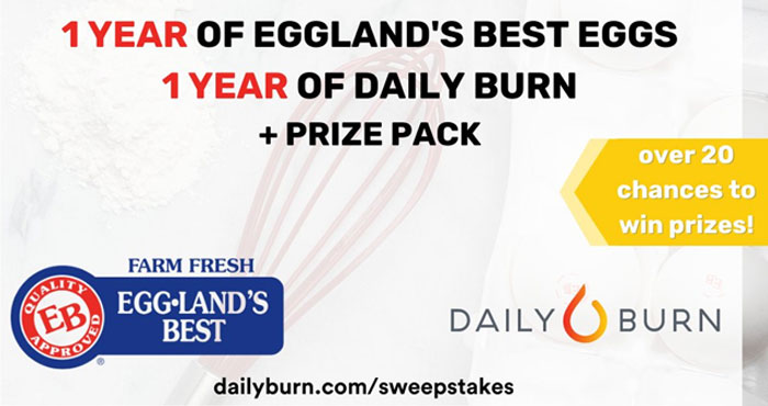 Enter the Daily Burn and Eggland's Best Sweepstakes for your chance to win some Egg-cellent Prizes. Eggland's is giving you the chance to win some great prizes to help power up your fitness routine, while also sharing free, easy-to-follow workouts and nutritious recipes including EB eggs!