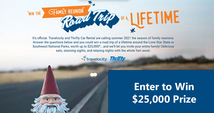 Enter Travelocity and Thrifty Car Rental's Road Trip of a Lifetime Contest for your chance to win a road trip of a lifetime around the Lone Star State or Southwest National Parks, worth up to $25,000...and they will let you invite your entire family! Delicious eats, stunning sights, and relaxing nights with the whole fam await.