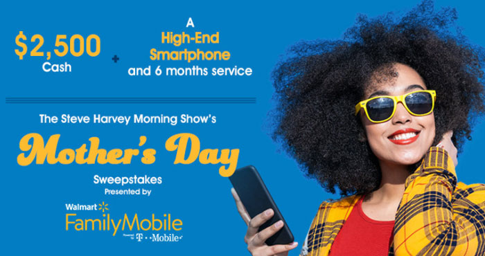 Enter for a chance to win a prize package of a high-end smartphone, six months of Walmart Family Mobile service, and $2,500 cash. The Steve Harvey Morning Show and Walmart Family Mobile want to help you celebrate Mother's Day. Enter today!