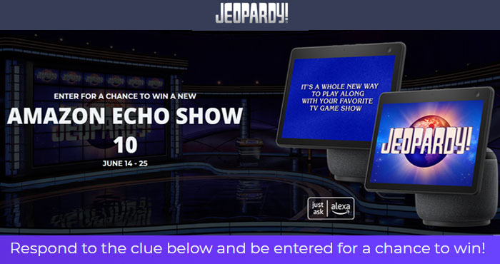 To celebrate the 5th anniversary of Jeopardy!'s Emmy-nominated game on Alexa, they are giving away two Amazon Echo Show 10s every single weekday (M-F). From June 14 to June 25, come back here every weekday and respond to the Jeopardy! Clue of the Day and enter for a chance to win an Amazon Echo Show 10. It's that easy!