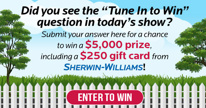 Watch the Live's @Home segment each day and grab today's answer top enter for your chance to win $4,750 awarded in the form of a check and a $250 Sherwin Williams gift card