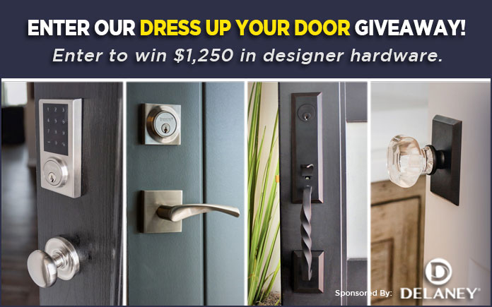 Enter for your chance to win$1,250 in designer door hardware from Delaney Hardware. The winner of Today's Homeowner Media's Dress Up Your Door Giveaway will choose from entry handle sets, digital locks, and interior knobs/levers in a variety of high-end styles and finishes!