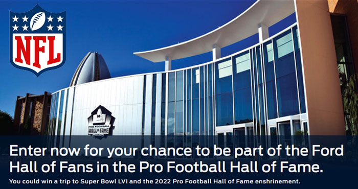 Enter the #Ford #Football Hall of Fans Sweepstakes for your chance to be part of the Ford Hall of Fans in the Pro Football Hall of Fame. You could win a trip to Super Bowl LVI and the 2022 Pro Football Hall of Fame enshrinement.