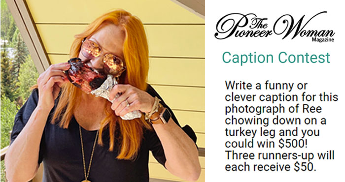 Write a funny or clever caption for this photograph of Ree Drummond chowing down on a turkey leg and you could win $500! Three runners-up will each receive $50.