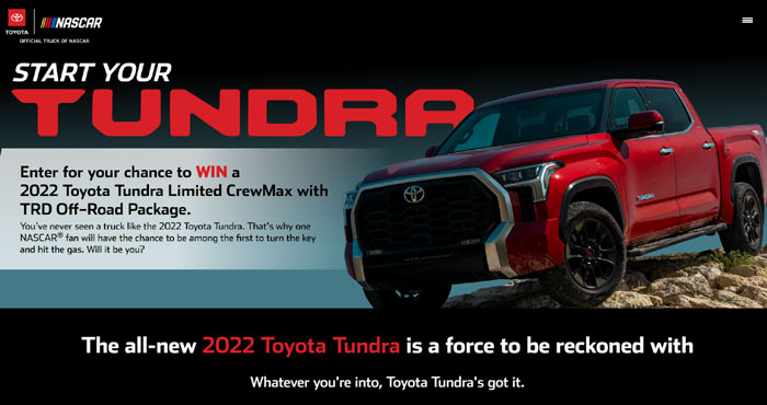 Enter for your chance to win a 2022 Toyota Tundra Limited CrewMax with TRD off-Road Package. You've never seen a truck like the 2022 Toyota Tundra. That's why one #NASCAR fan will have the chance to be among the first to turn the key and hit the gas. Will it be you?