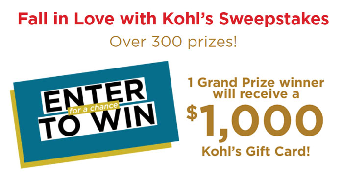 Fall in Love with Kohl's Sweepstakes - over 300 prizes - 100 winners per month. Each winner will win a $50, $250 or $500 Kohl's e-gift card and one grand prize winner will receive a $1,000 Kohl's e-Gift Card