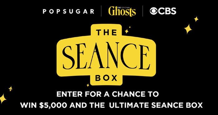 Enter for your chance to win $5,000 and the ultimate Seance box from Popsugar for #Halloween Calling all lovers of the supernatural: get ready to unbox a spooktacular surprise! In celebration of CBS's new show, Ghosts, Popsugar is giving away the chance to win $5,000 and the ultimate seance box — everything you need for a wicked good time. Plus, 249 first-prize winners will also receive this ultimate seance box filled with scary good snacks and ghoulish gifts inspired by the show. Enter from now until Oct. 20 for your chance to win!