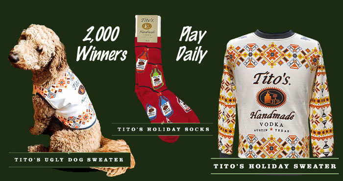The holidays are starting early this year and Tito's has just the thing to get you in the spirit. Enter Tito's Holiday Sweepstakes for your chance to win a Tito's holiday sweater, Tito's holiday dog seater or Tito's holiday socks. There will be 2,000 winners