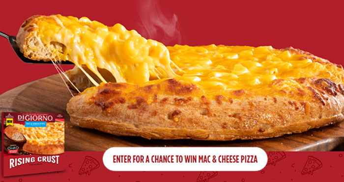 100 WINNERS! For a limited time you can enter for your chance to win a one-of-a-kind, delicious pizza! Enter for a chance to win one NEW DIGIORNO Original Rising Crust Mac & Cheese Pizza! The perfect comfort food mashup – DIGIORNO Original Rising Crust Mac & Cheese Pizza has fresh-baked taste that's topped with servings of creamy Macaroni & Cheese inspired by STOUFFER'S. Is your mouth watering yet?